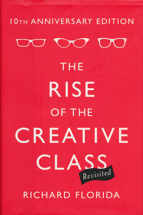 The Rise of the Creative Class, Revisited 10th Anniversary Edition. Richard Florida.