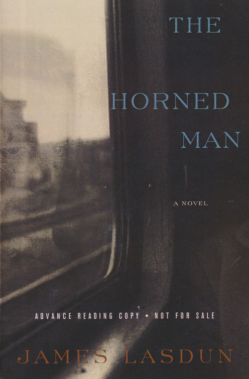 The Horned Man A Novel. James Lasdun.