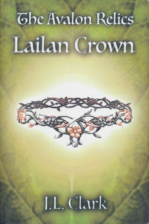 The Avalon Relics: Lailan Crown. J. L. Clark.