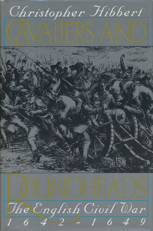 Cavaliers and Roundheads The English Civil War, 1642-1649. Christopher Hibbert.