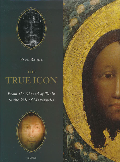 The True Icon From the Shroud of Turin to the Veil of Manoppello. Paul Badde.