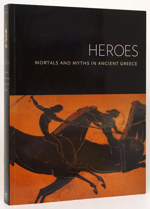Heroes Mortals and Myths in Ancient Greece. Sabine Albersmeier.