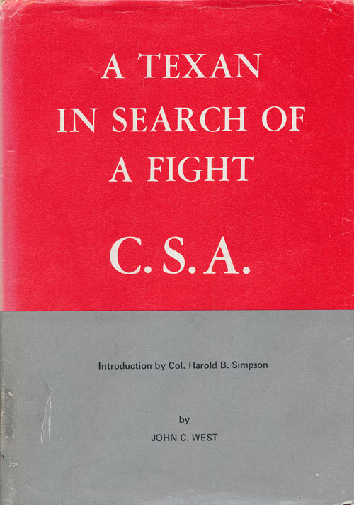A Texan in Search of a Fight C. S. A Being the Diary and Letters of a Private Soldier in Hood's Texas Brigade. John C. West.