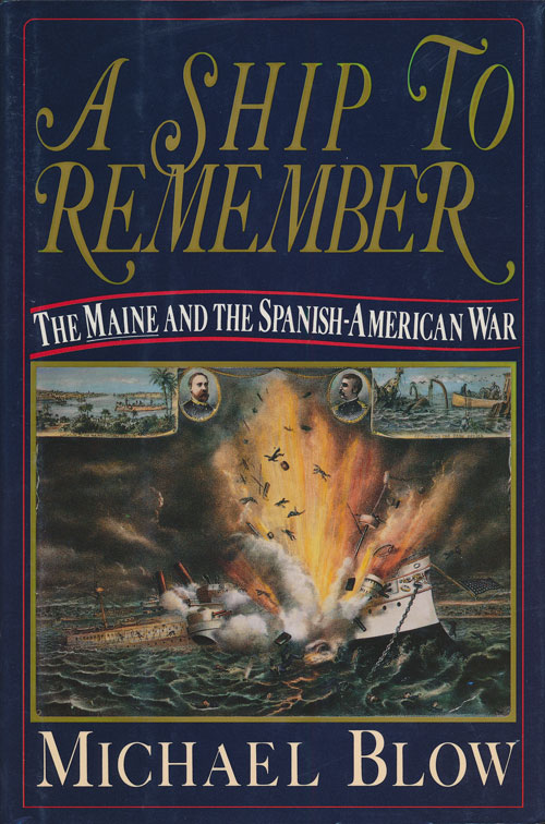 A Ship to Remember The Maine and the Spanish-American War. Michael Blow.