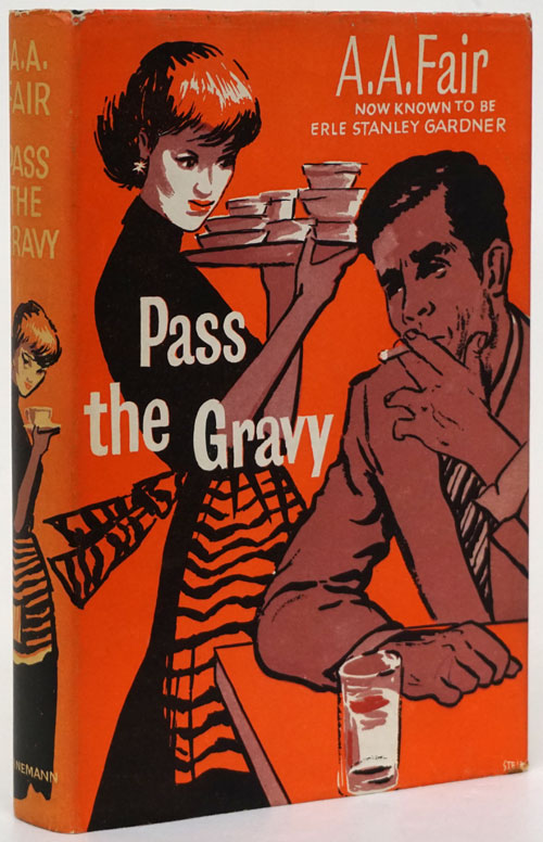 Pass the Gravy. A. A. Fair, Earle Stanley Gardner Pseudonym.