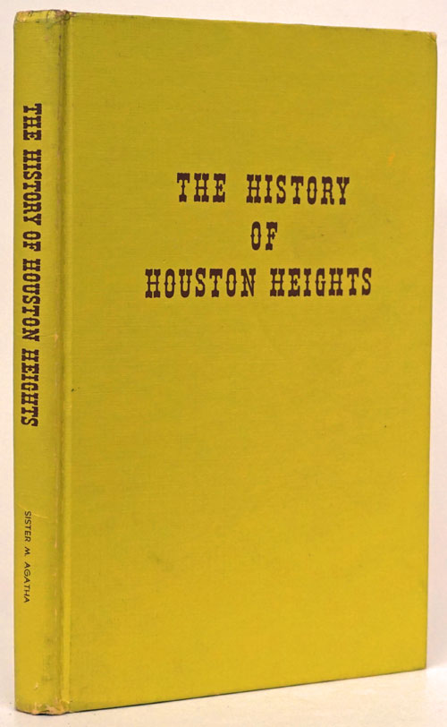The History of Houston Heights 1891-1918. M. Agatha.