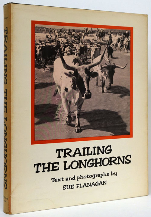 Trailing the Longhorns A Century Later. Sue Flanagan.