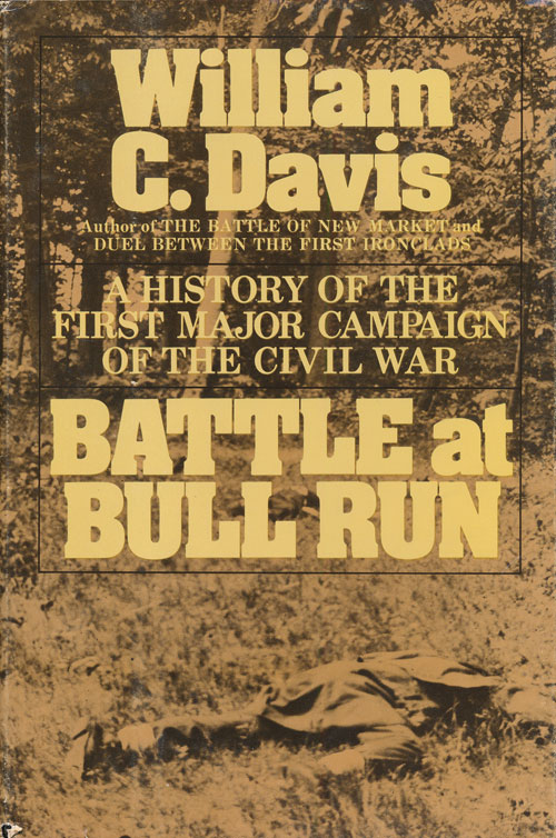 Battle At Bull Run A History of the First Major Campaign of the Civil War. William C. Davis.