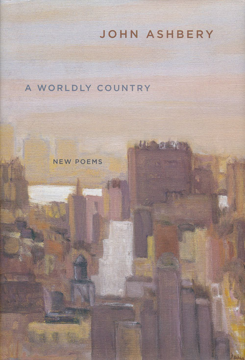 A Worldly Country New Poems. John Ashbery.