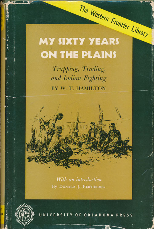 My Sixty Years on the Plains Trapping, Trading, and Indian Fighting. W. T. Hamilton.
