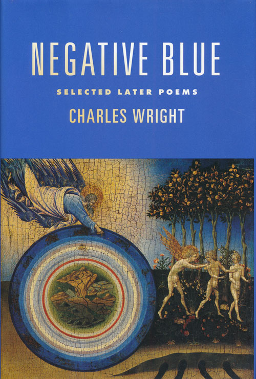 Negative Blue Selected Later Poems. Charles Wright.