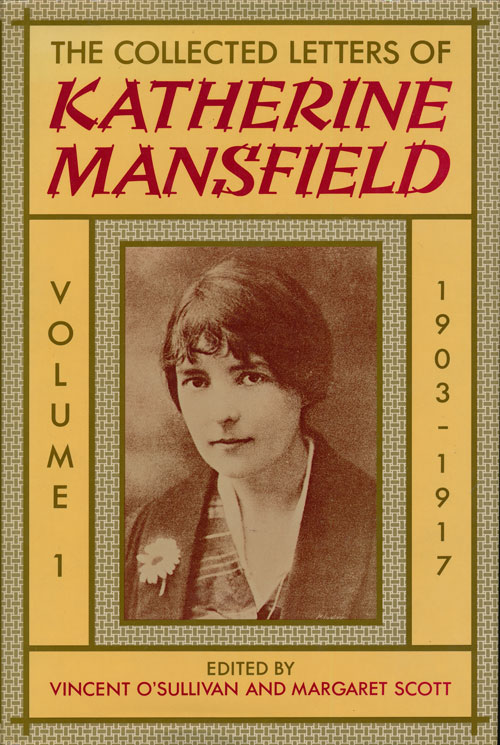 The Collected Letters of Katherine Mansfield Volume 1, 1903-1917. Katherine Mansfield, Vincent O'Sullivan, Margaret Scott.