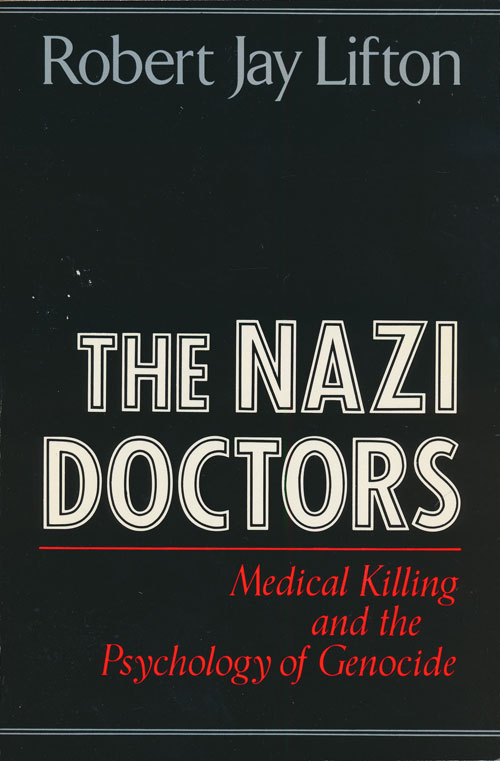 The Nazi Doctors Medical Killing and the Psychology of Genocide. Robert Jay Lifton.