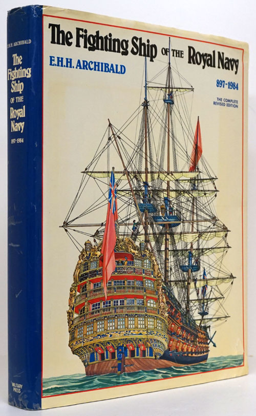 The Fighting Ship of the Royal Navy The Complete Revised Edition, 897-1984. E. H. H. Archibald.