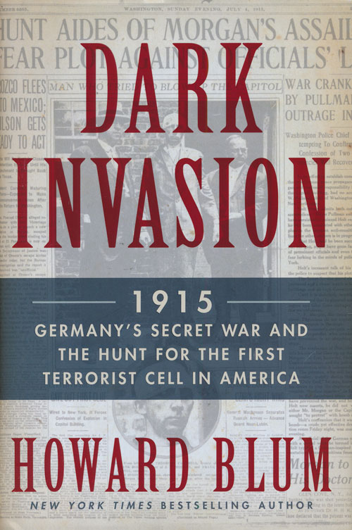 Dark Invasion 1915: Germany's Secret War and the Hunt for the First Terrorist Cell in America. Howard Blum.