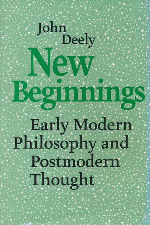 New Beginnings Early Modern Philosophy and Postmodern Thought. John Deely.