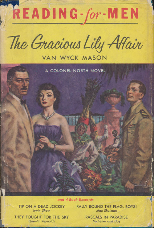 The Gracious Lilly Affair: a Colonel North Novel and Four Book Excerpts: Tips on a Dead Jockey by Shaw, They Fought for the Sky by Reynolds, Rally Round the Flag Boys! By Shulman, Rascals in Paradise by Michener and Day (Reading-For-Men). Van Wyck Mason, Irwin Shaw, Max Shulman, Quentin Reynolds, James Michener.