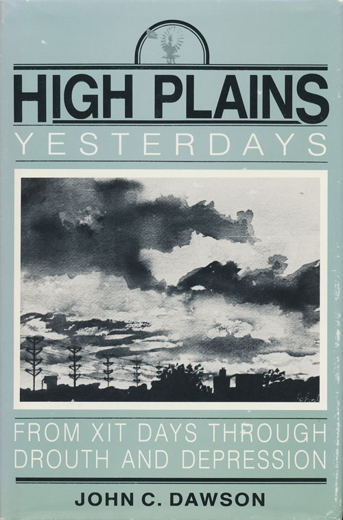 High Plains Yesterdays From XIT Days through Drouth and Depression. John C. Dawson.