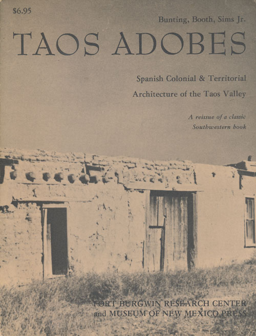 Taos Adobes Spanish Colonial and Territorial Architecture of the Taos Valley. Bainbridge Bunting.