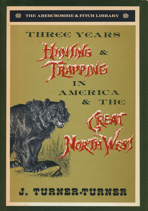 Three Years' Hunting and Trapping in America and the Great North-West. J. Turner-Turner.