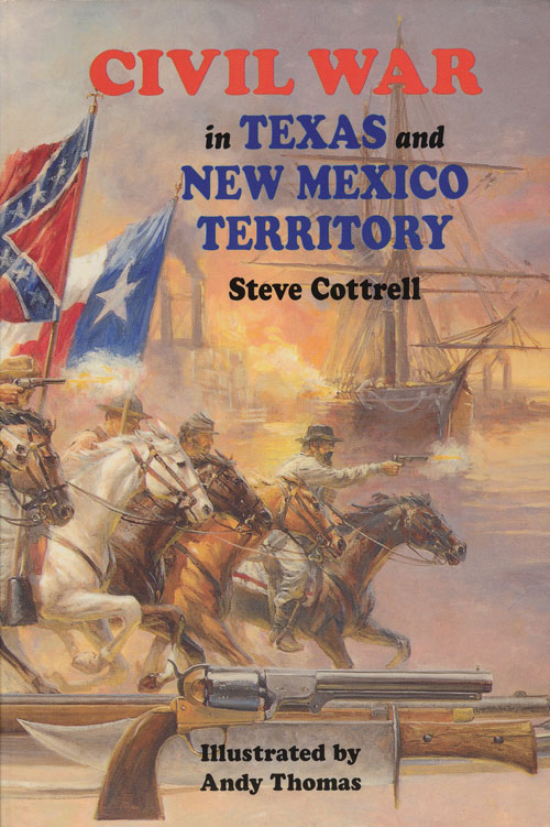 Civil War in Texas and New Mexico Territory. Steve Cottrell.
