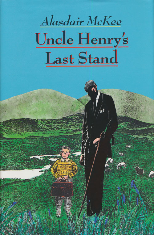 Uncle Henry's Last Stand. Alasdair McKee.