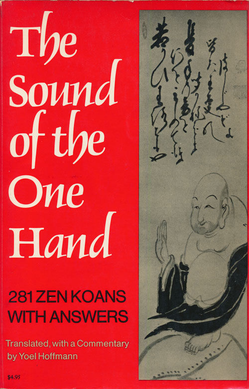 The Sound of the One Hand 281 Zen Koans with Answers. Yoel Hoffman.