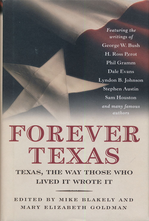 Forever Texas Texas History, the Way Those Who Lived it Wrote It. Mike Blakely, Mary Elizabeth Goldman.
