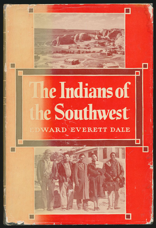 The Indians of the Southwest A Century of the Development under the United States. Edward Everett Dale.