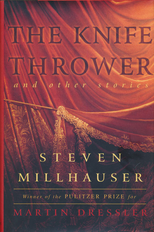 The Knife Thrower And Other Stories. Steven Millhauser.