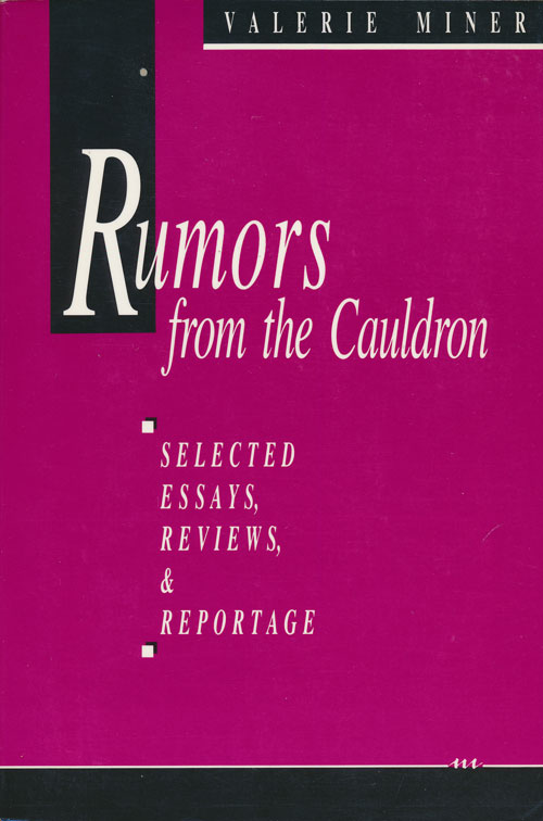 Rumors from the Cauldron Selected Essays, Reviews, and Reportage. Valerie Miner.