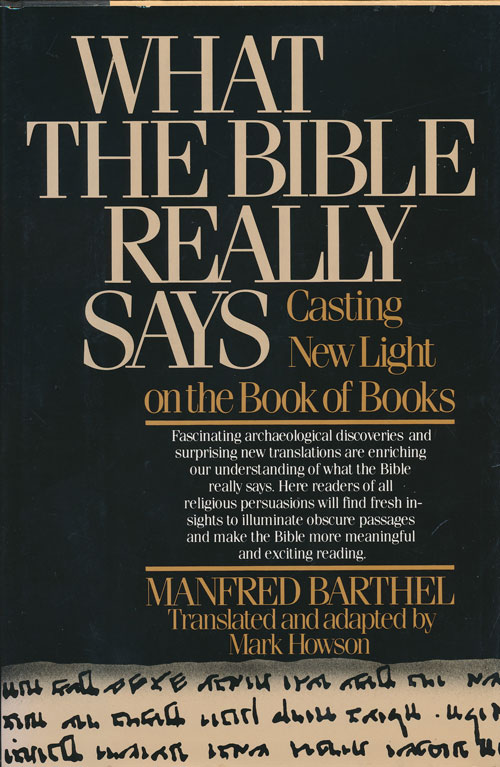 What the Bible Really Says Casting New Light on the Book of Books. Manfred Barthel, Mark Howson.