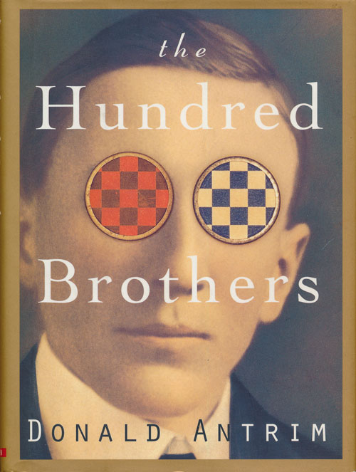The Hundred Brothers A Novel. Donald Antrim.