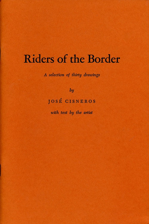 Riders of the Border A Selection of Thirty Drawings. Jose Cisneros.