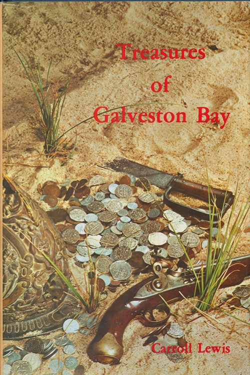 Treasures of Galveston Bay Facts and Legends of Hidden, Lost, and Buried Treasures Located in the Galveston Bay Area. Carroll Lewis.