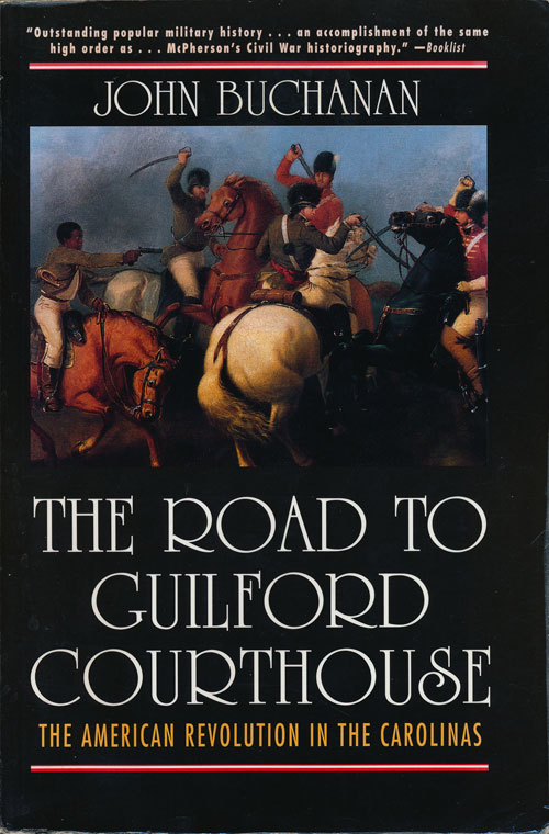 The Road to Guilford Courthouse The American Revolution in the Carolinas. John Buchanan.