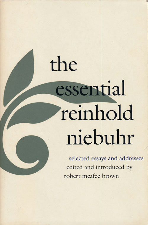 The Essential Reinhold Niebuhr Selected Essays and Addresses. Reinhold Niebuhr, Robert McAfee Brown.