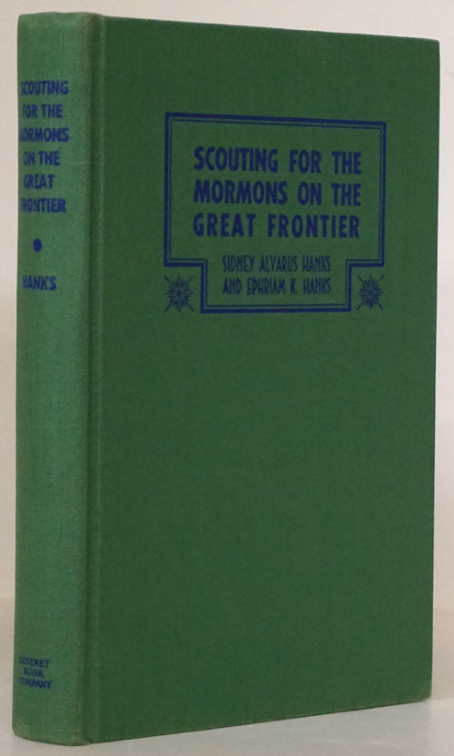 Scouting for the Mormons on the Great Frontier. Sidney Alvarus Hanks, Ephriam K. Hanks.