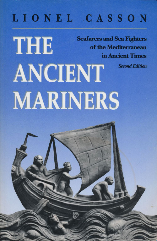 The Ancient Mariners Seafarers and Sea Fighters of the Mediterranean in Ancient Times. Lionel Casson.