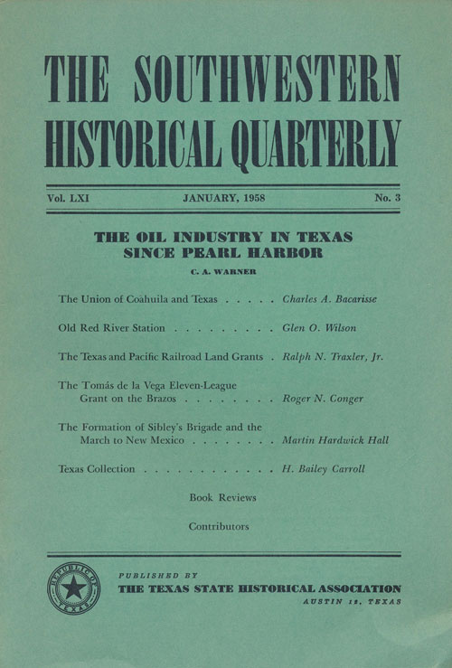 The Southwestern Historical Quarterly The Oil Industry in Texas Since Pearl Harbor. Carroll H. Bailey.