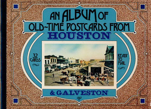 An Album of Old-Time Postcards from Houston and Galveston. William Mealy, Presentor.