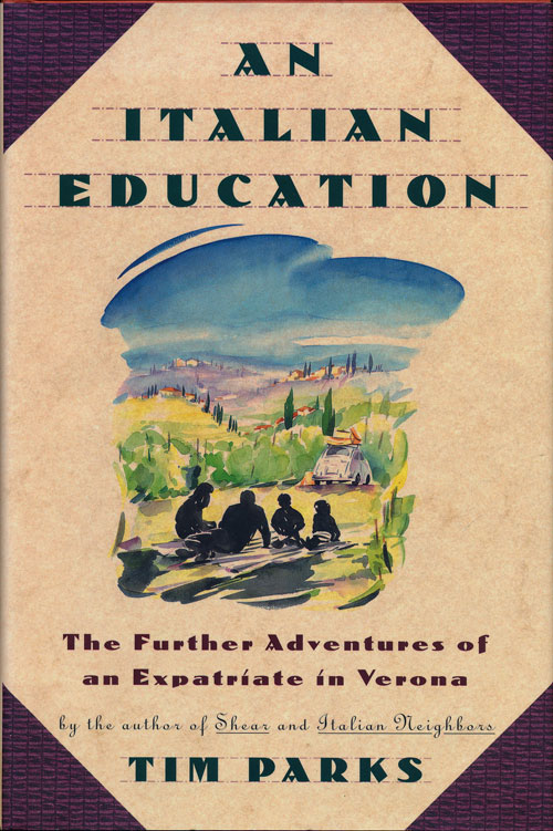 An Italian Education The Further Adventures of an Expatriate in Verona. Tim Parks.