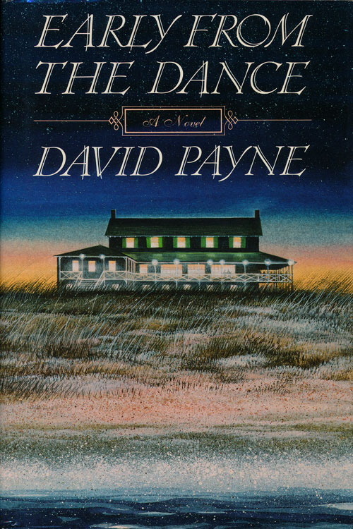 Early from the Dance A Novel. David Payne.