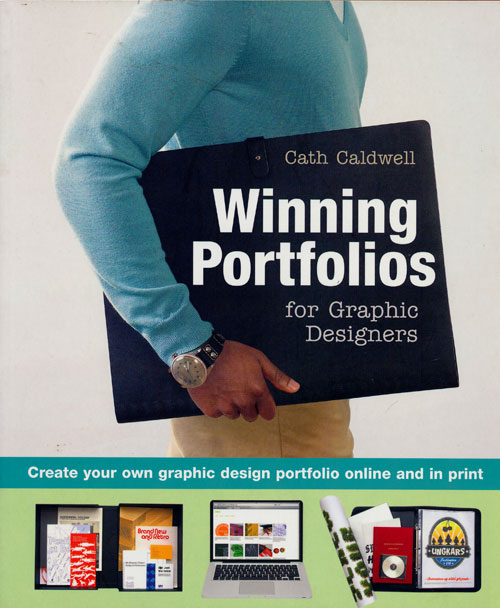Winning Portfolios for Graphic Designers Create Your Own Graphic Design Portfolio Online and in Print. Cath Caldwell.