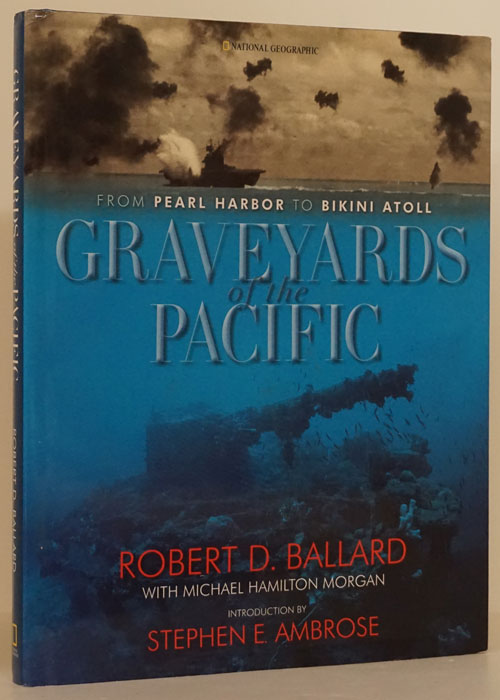 Graveyards of the Pacific From Pearl Harbor to Bikini Atoll. Robert D. Ballard, Michael Hamilton Morgan.
