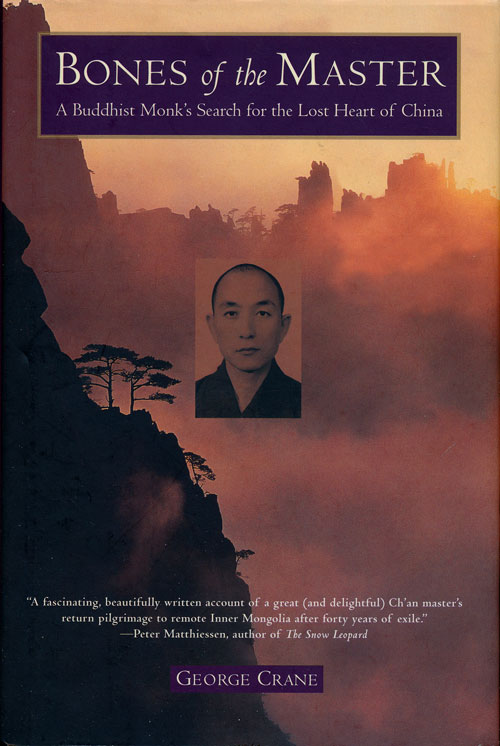 Bones of the Master A Buddhist Monk's Search for the Lost Heart of China. George Crane.