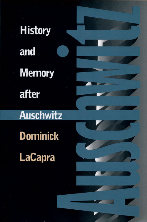 History and Memory after Auschwitz. Dominick Lacapra.