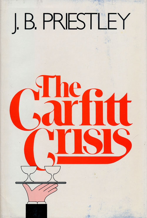 The Carfitt Crisis And Two Other Stories. J. B. Priestley.