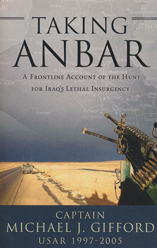 Taking Anbar A Frontline Account of the Hunt for Iraq's Lethal Insurgency. Michael J. Gifford.