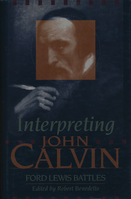 Interpreting John Calvin. Ford Lewis Battles.